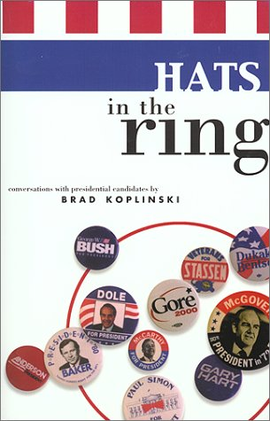 Hats in the Ring: Conversations With Presidential Candidates por Brad Koplinski
