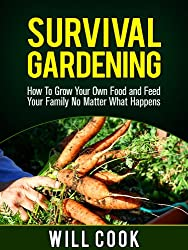 Survival Gardening: How To Grow Your Own Food and Feed Your Family No Matter What Happens (Gardening Guidebooks Book 14) (English Edition)