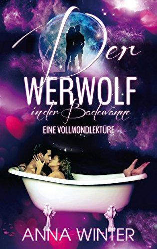 Der Werwolf in der Badewanne: Eine Vollmondlektüre (Mondzauber 1) - Badewanne-zeit