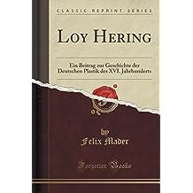 Loy Hering: Ein Beitrag zur Geschichte der Deutschen Plastik des XVI. Jahrhunderts (Classic Reprint)