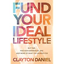 Fund Your Ideal Lifestyle: Fund Your Ideal Lifestyle: Buy time, Find new experiences, and Keep more of what you worked for
