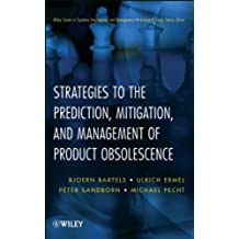 Strategies to the Prediction, Mitigation and Management of Product Obsolescence (Wiley Series in Systems Engineering and Management)