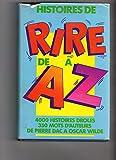 Histoires de rire de A à Z - 4 000 histoires drôles, 350 mots d'auteurs de Pierre Dac à Oscar Wilde
