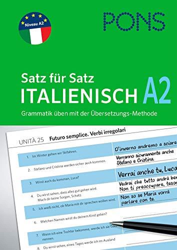 PONS Satz für Satz Italienisch A2: Grammatik üben mit der Übersetzungs-Methode (PONS Satz für Satz - Übungsgrammatik)