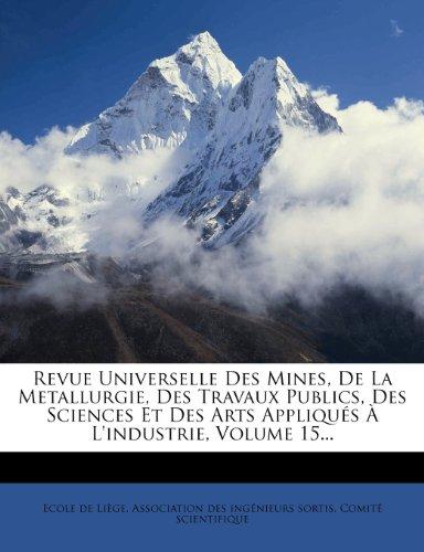 Revue Universelle Des Mines, de La Metallurgie, Des Travaux Publics, Des Sciences Et Des Arts Appliques A L'Industrie, Volume 15.