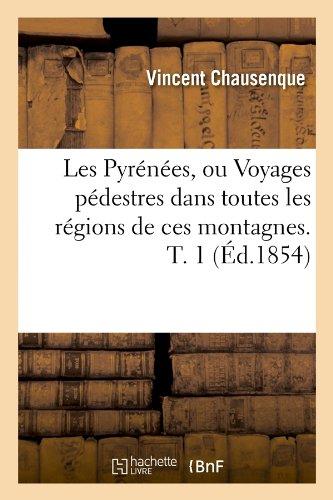 Les Pyrénées, ou Voyages pédestres dans toutes les régions de ces montagnes. T. 1 (Éd.1854)