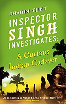 Inspector Singh Investigates: A Curious Indian Cadaver: Number 5 in series by [Flint, Shamini]