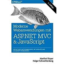 Moderne Web-Anwendungen mit ASP.NET MVC und JavaScript - ASP.NET MVC im Zusammenspiel mit Web APIs undJavaScript-Framework: ASP.NET MVC im Zusammenspiel mit Web APIs und JavaScript-Frameworks