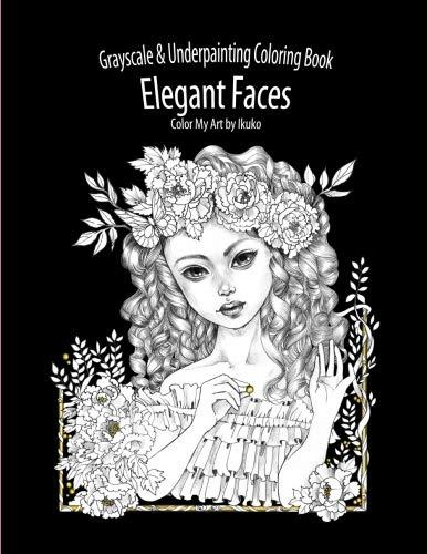 Download PDF Color My Art Elegant Faces Grayscale Underpainting Coloring Book EBOOK EPUB BOOK BY Ikuko