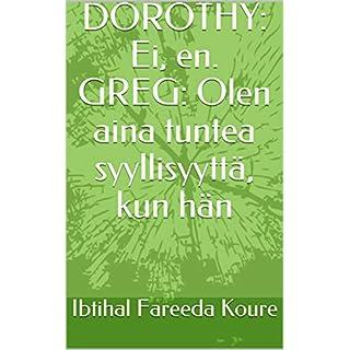 DOROTHY: Ei, en.  GREG: Olen aina tuntea syyllisyyttä, kun hän (Finnish Edition)