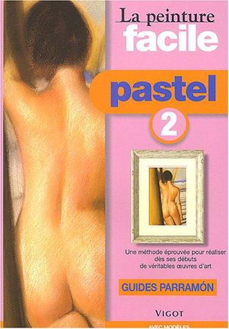 Peinture facile, pastel, tome 2