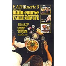 EATiQuette's the Main Course on Table Service: Skills & Tips for Becoming a Confident Efficient Professional Server