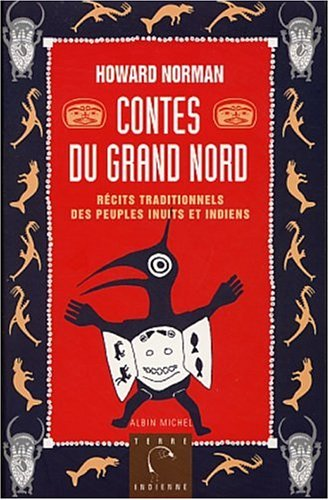 Contes du Gand Nord : Récits traditionnels des peuples inuits et indiens par Howard Norman