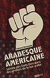 Arabesque américaine - Le rôle des Etats-Unis dans les révoltes de la rue arabe