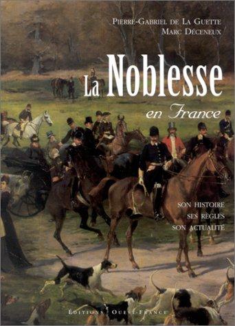 La Noblesse en France : Son histoire, ses rgles, son actualit