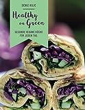 Healthy On Green: Gesunde vegane Küche für jeden Tag
