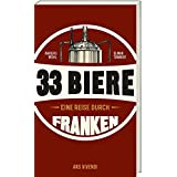 Reiseführer: 33 Biere - Eine Reise durch Franken - Fränkische Brauereien und Wirtshäuser (Fränkische Schweiz, Nürnberg, Bambe