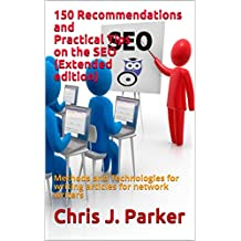 150 Recommendations and Practical Tips on the SEO (Extended edition): Methods and Technologies for writing articles for network writers (English Edition)
