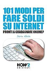 101 MODI PER FARE SOLDI SU INTERNET. La Guida più Completa per Guadagnare Online (HOW2 Edizioni Vol. 99)