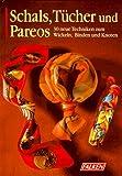Schals, Tücher und Pareos: 30 neue Techniken zum Wickeln und Binden und Knoten