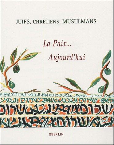 Juifs, Chrétiens, Musulmans : La Paix. Aujourd'hui