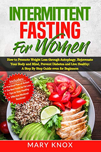 Intermittent Fasting For Women : How to Promote Weight Loss through Autophagy, Rejuvenate Your Body and Mind, Prevent Diabetes and Live Healthy: A Step ... Guide even for Beginners (English Edition)