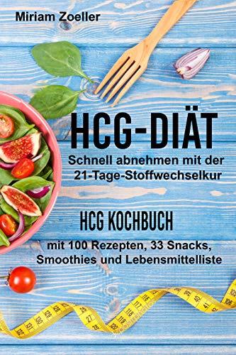 hCG Diät: Schnell abnehmen mit der 21-Tage-Stoffwechselkur: hCG Kochbuch mit 100 Rezepten, 33 Snacks, Smoothies und Lebensmittelliste (Hcg-diät Ebook)