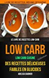 Low-Carb (Collection): Low Carb Cuisine: Des recettes délicieuses faibles en glucides: Le livre des recettes low-carb: Livre De Recettes: Régime Cétogène