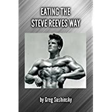 Eating the Steve Reeves Way (English Edition)