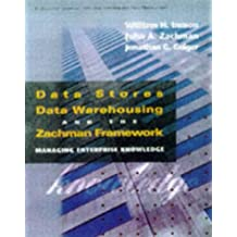 Data Stores, Data Warehouses and the Zachman Framework: Managing Enterprise Knowledge (Mcgraw-Hill Series on Data Warehousing and Data Management)
