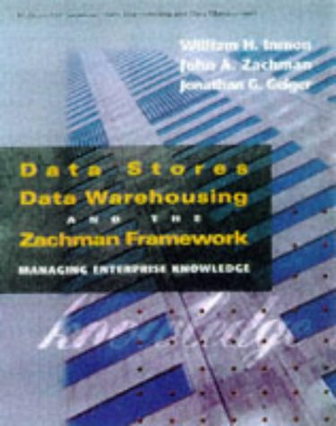 Data Stores, Data Warehousing and the Zachman Framework: Managing Enterprise Knowledge (McGraw-Hill Series on Data Warehousing & Data Management) por William H. Inmon