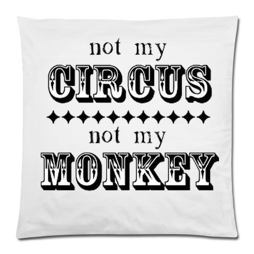 KJDFH Kissenbezug,Not My Circus Not My Monkeys Funny Polish Proverb Cushion Case - Throw Pillow Case Decor Cushion Covers Square with Hidden Zipper Closure - 18x18 inches, One-Sided Print (Jet Circus)