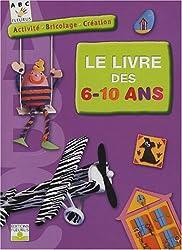 Le livre des 6-10 ans : Activité, bricolage, Création