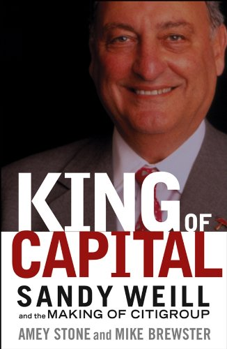 king-of-capital-sandy-weill-and-the-making-of-citigroup