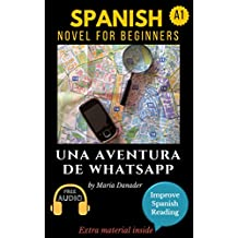 Spanish novel for beginners (A1): Una aventura de WhatsApp. Downloadable Audio. Vol 1 (Spanish edition): Learn Spanish. Improve Spanish Reading. Graded reading. Aprender Español. Lecturas Graduadas.