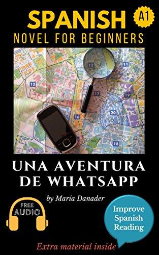 Spanish novel for beginners (A1): Una aventura de WhatsApp. Downloadable Audio. Vol 1 (Spanish edition): Learn Spanish. Improve Spanish Reading. Graded reading. Aprender Español. Lecturas Graduadas.