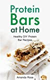 Protein Bars at Home: Healthy DIY Protein Bar Recipes - A Homemade Protein Diet Cookbook for Fitness, Weight Lifting, Building Muscles and Nutritious Personal Training (English Edition)
