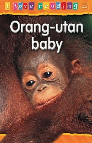 Orang-utan Baby: Orange Reading Level (I Love Reading) (Juvenile Orang-utan)