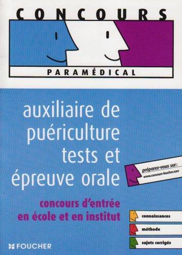 Auxiliaire de puériculture tests et épreuve orale : Concours d'entrée en école et en institut (Ancienne Edition)