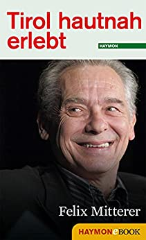 Tirol hautnah erlebt: Felix Mitterer: Zeitzeugen im Gespräch