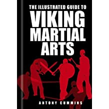 The Illustrated Guide to Viking Martial Arts by Antony Cummins (2016-08-04)