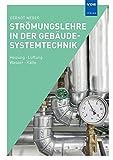 Strömungslehre in der Gebäudesystemtechnik: Heizung · Lüftung · Wasser · Kälte - Gernot Weber