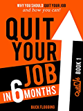 Quit Your Job in 6 Months: Why You Should Quit Your Job and How You Can! (English Edition)
