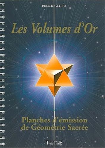Les volumes d'or. Planches d'émission de géométrie sacrée par Dominique Coquelle