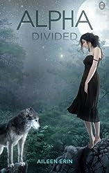 Alpha Divided: Volume 3 (Alpha Girl) by Aileen Erin (2014-10-31)