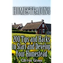 Homesteading: 200 Tips and Hacks to Start and Develop Your Homestead: (Homesteading for Beginners, Self-Sufficient Living) (English Edition)