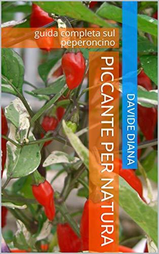 Piccante per natura: guida completa sul peperoncino (Italian Edition) por Davide Diana