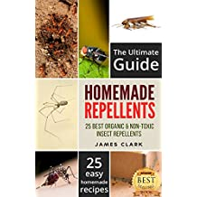 Homemade Repellents: The Ultimate Guide: 25 Natural Homemade Insect Repellents for Mosquitos, Ants, Flys, Roaches and Common Pests (Homemade Repellents, ... Repellents, Book 1) (English Edition)