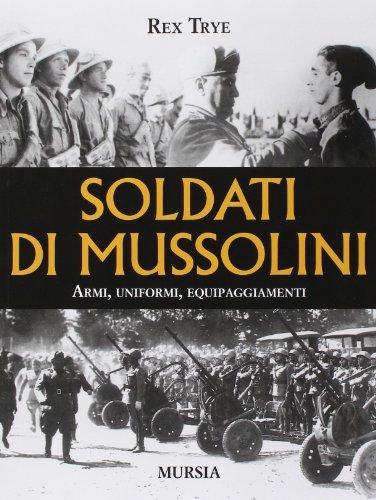 Soldati di Mussolini. Armi, uniformi,
