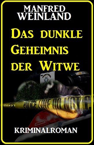 Das dunkle Geheimnis der Witwe: Kriminalroman